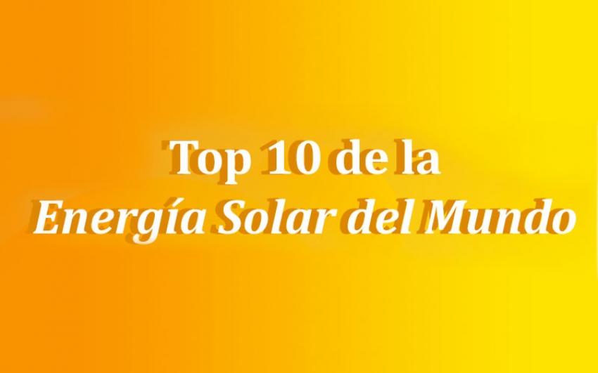 El Top 10 de la Energía Solar del Mundo